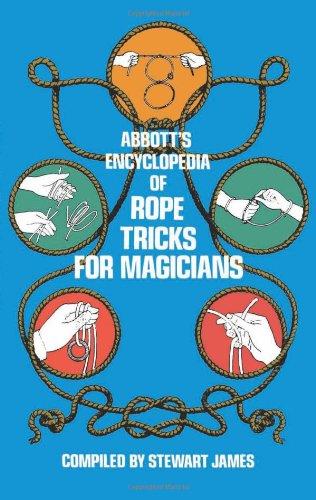ABBOTT'S ENCYCLOPEDIA OF ROPE TRICKS FOR MAGICIANS: James, Stewart, compiler