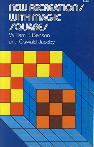 New Recreations with Magic Squares: Benson, William H., and Oswald Jacoby