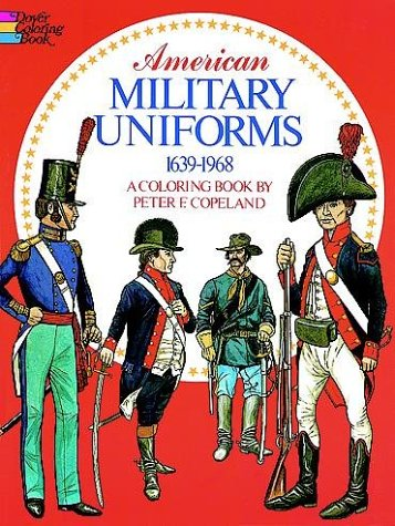 American Military Uniforms, 1639-1968: A Coloring Book: Copeland, Peter F.