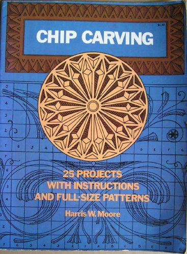 Chip Carving: 25 Projects With Instructions and Full-Size Patterns: Moore, Harris W.