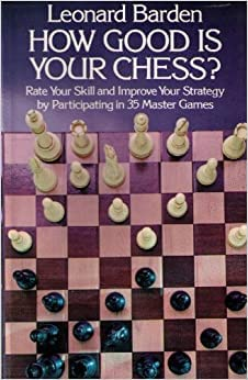 How Good is Your Chess?: Rate Your Skill and Improve Your Strategy by Participating in 35 Master ...
