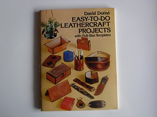 Easy-To-Do Leathercraft Projects, with Full-Size Templates: Dorne, David
