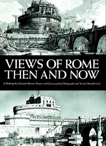 Views of Rome, Then and Now: Piranesi, Giovanni Battista, Levit, Hershel