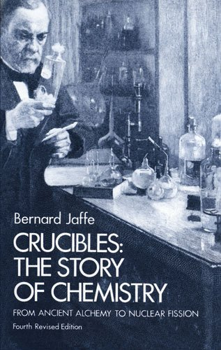 Crucibles: Story of Chemistry from Ancient Alchemy: Bernard M. Jaffe