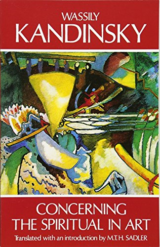 Concerning the Spiritual in Art: Wassily Kandinsky; M.
