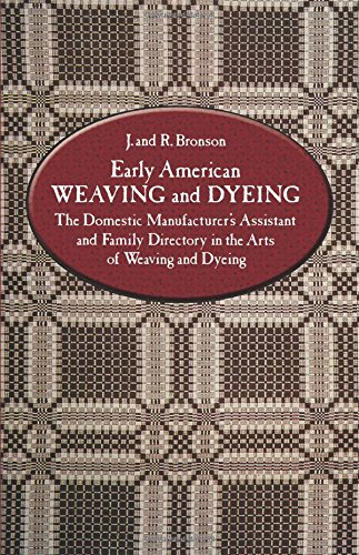 9780486234403: Early American Weaving and Dyeing (Dover Americana): The Domestic Manufacturer's Assistant and Family Directory in the Arts of Weaving and Dyeing