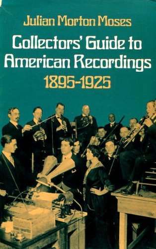 Collector's Guide to American Recordings 1895-1925. SIGNED by author: Moses, Julian Morton