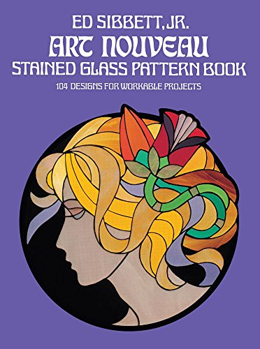 9780486235776: Art Nouveau Stained Glass Pattern Book: 104 Designs for Workable Projects (Dover Stained Glass Instruction)