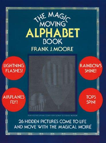 The Magic Moving Alphabet Book: Moore, Frank J.