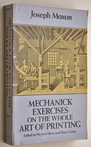 MECHANICK EXERCISES On The Whole ART OF PRINTING (1683-4) Eds., Herbert Davis & Harry Carter. ...