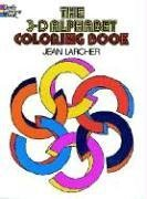 The 3-D Alphabet Coloring Book (Colouring Books): Jean Larcher