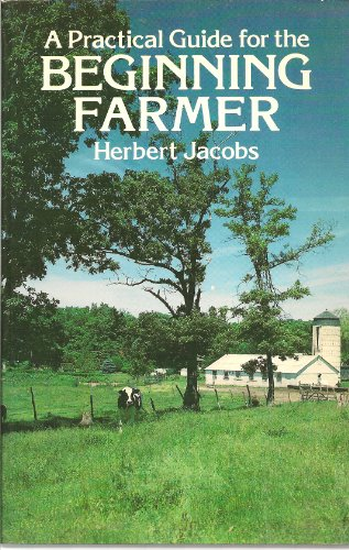 A Practical Guide for the Beginning Farmer