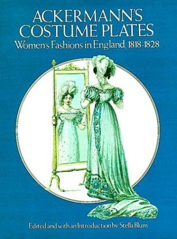 Costume Plates: Women's Fashions in England, 1818-28: Rudolph Ackermann, Stella Blum