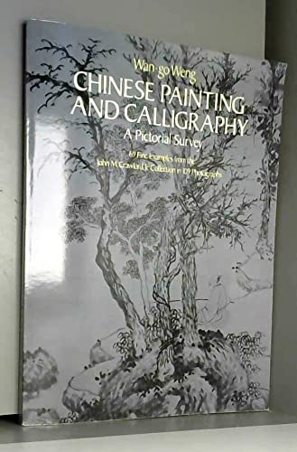 Chinese Painting and Calligraphy, a Pictorical Survey: Wan-Go H. Weng