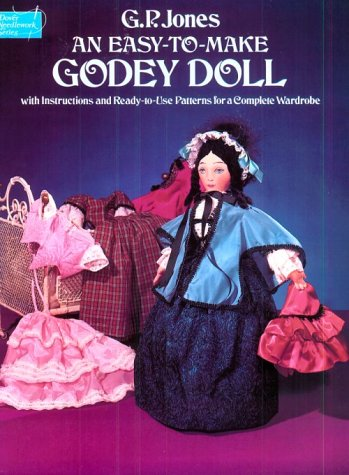 9780486237107: An Easy-to-Make Godey Doll: With Instructions and Ready-to-Use Patterns for a Complete Wardrobe (Dover Needlework)
