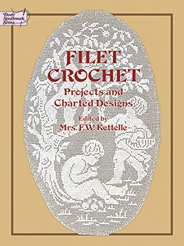 Filet Crochet: Projects and Charted Designs (Dover: Kettelle, Mrs. F.