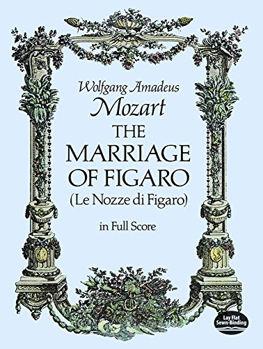 Mozart: The Marriage of Figaro (Le Nozze di Figaro) in Full Score: Wolfgang Amadeus Mozart