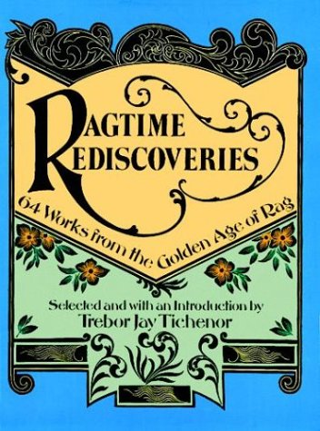 Ragtime Rediscoveries: 64 Works from the Golden Age of Rag: Tichenor, Trebor Jay