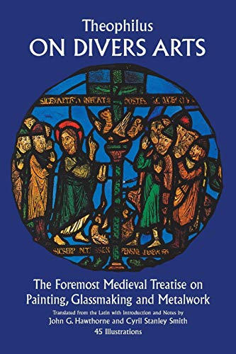 9780486237848: On Divers Arts: The Foremost Medieval Treatise on Painting, Glassmaking, and Metalwork