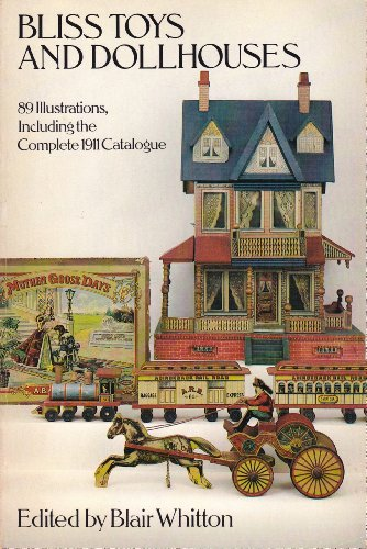 Bliss Toys and Dollhouses: 89 Illustrations, Including the Complete 1911 Catalogue: Blair Whitton