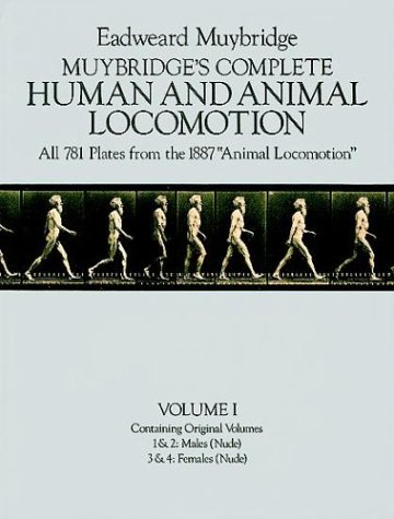 Edward Muybridge's Complete Hum and and Animal Locomotion (volumes 1&2 of 3 Vol Set)): ...