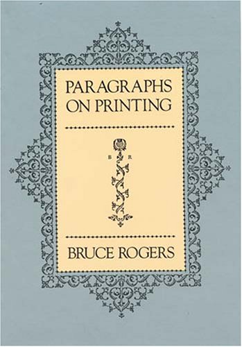 Paragraphs on Printing Elicited from Bruce Rogers in Talks with James Hendrickson on the Function...