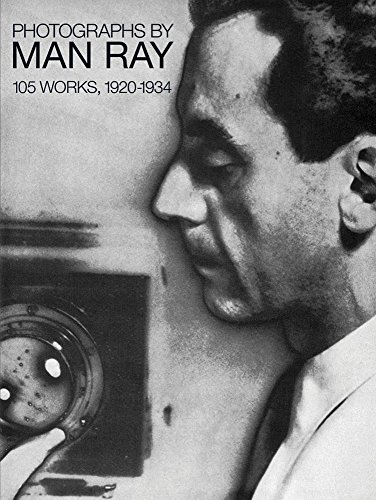Photographs by Man Ray: 105 Works, 1920-1934: Man Ray