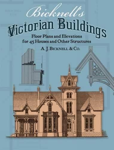 9780486239040: Bicknell's Victorian Buildings: Floor Plans and Elevations for Forty-five Houses and Other Structures (Dover Architecture)