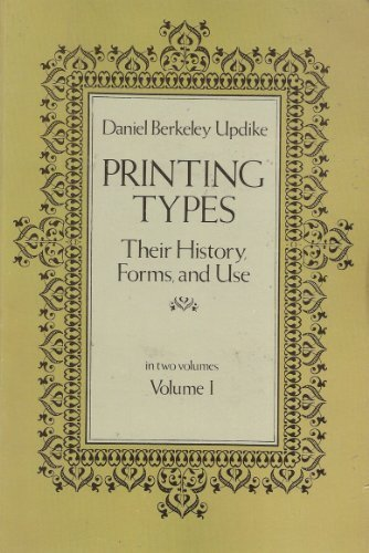 Printing Types: Their History, Forms and Use: Daniel Berkeley Updike