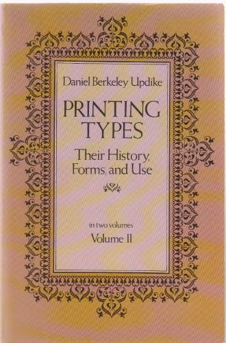 Printing Types: Their History Forms and Use: Updike, Daniel Berkeley