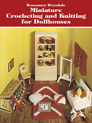 Miniature Crocheting and Knitting for Dollhouses (Dover: Drysdale, Rosemary
