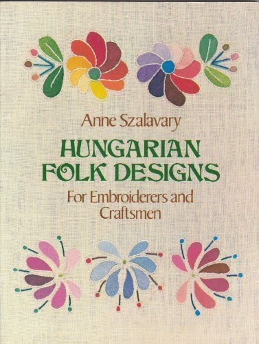 Hungarian Folk Designs for Embroiderers and Craftsmen: Anne Szalavary