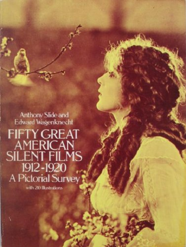fifty Great American Silent Films 1912-1920. A Pictorial Survey