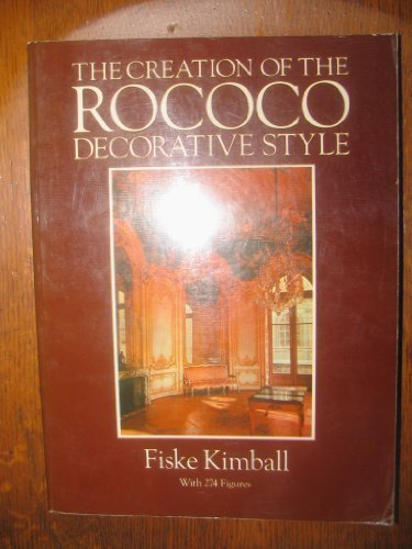 Creation of the Rococo Decorative Style: Kimball, Sidney Fiske