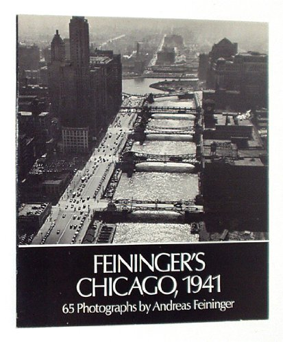 Chicago 1941: 65 Photographs by Andreas Feininger