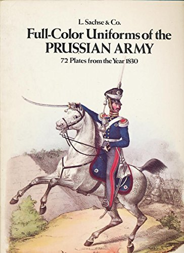 Full-Color Uniforms of the Prussian Army; 72 Plates from the Year 1830