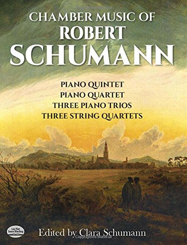 Chamber Music of Robert Schumann. Piano Quintet, Piano Quartet, Three Piano Trios, Three String Q...