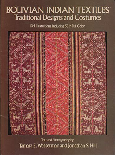 Bolivian Indian Textiles: Traditional Designs and Costumes: Tamara E. Wasserman