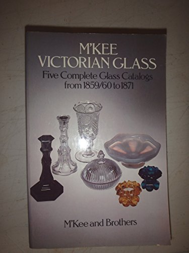 M'Kee Victorian Glass: Five Complete Glass Catalogs from 1859/60 to 1871: M'Kee and ...