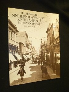 NINETEENTH-CENTURY SOUTH AMERICA IN PHOTOGRAPHS: 205 Historic Prints