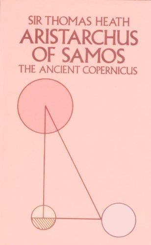 Aristarchus of Samos The Ancient Copernicus: Heath, Sir Thomas
