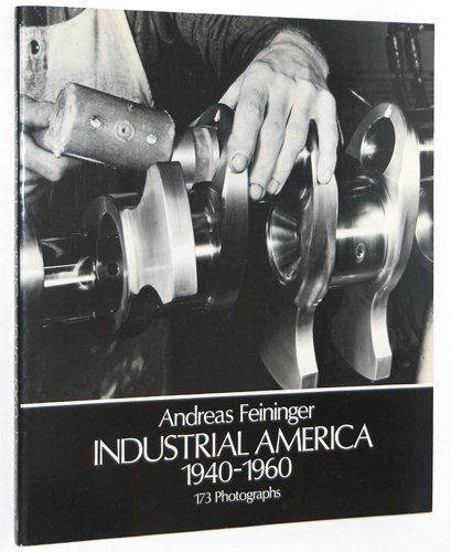 Industrial America, 1940-1960: 173 Photographs (Dover Photography Collections): Feininger, Andreas