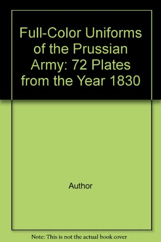 9780486242385: Full-Color Uniforms of the Prussian Army: 72 Plates from the Year 1830