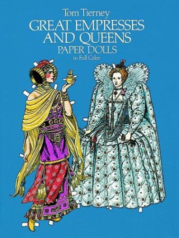 Great Empresses and Queens Paper Dolls in Full Color (Empresses & Queens) (0486242684) by Tom Tierney