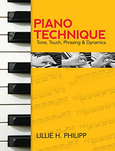 9780486242729: Piano Technique: Tone, Touch, Phrasing & Dynamics: Tone, Touch, Phrasing and Dynamics (Dover Books on Music)