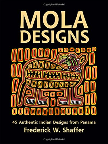 MOLA DESIGNS: 45 Authentic Indian Designs from Panama (Dover Pictorial Archive Series)