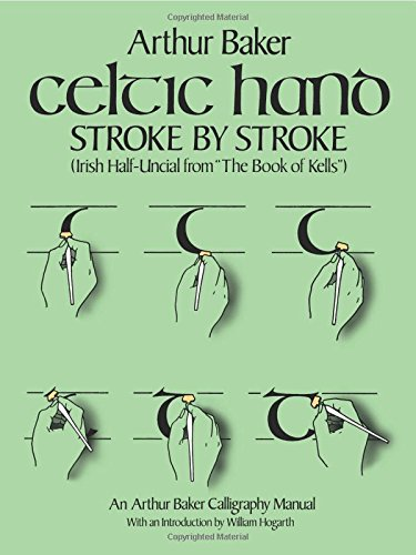 9780486243368: Celtic Hand Stroke by Stroke (Irish Half-Uncial from The Book of Kells): An Arthur Baker Calligraphy Manual (Lettering, Calligraphy, Typography)