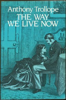 Way We Live Now: Trollope, Anthony
