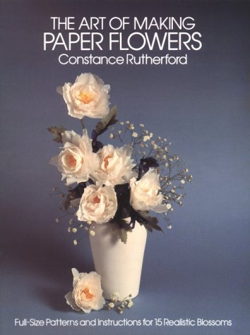 9780486243788: The Art of Making Paper Flowers: Full-Sized Patterns and Instructions for Fifteen Realistic Blossoms