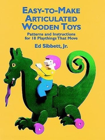 Easy-to-Make Articulated Wooden Toys: Patterns and Instructions for 18 Playthings that Move: ...